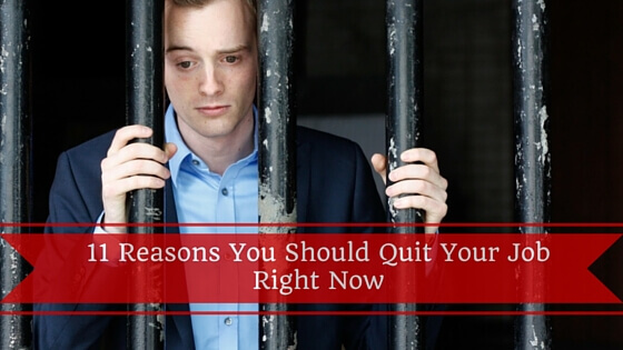 11 Reasons Your Should Quit Your Job Right Now