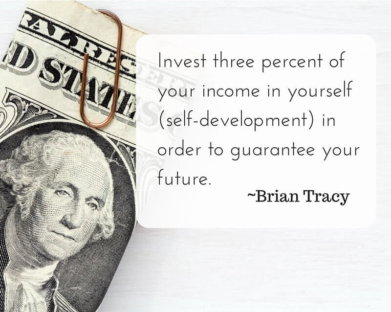 Invest three percent of your income in yourself (self-development) in order to guarantee your future. -Brian Tracy (1)
