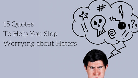15-quotes-to-help-you-stop-worrying-about-haters-1-1