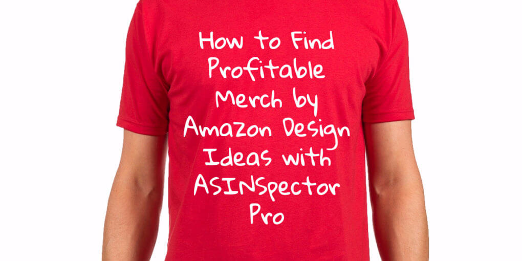 8ff1599b How to Find Profitable Merch by Amazon Design Ideas with ASINSpector Pro