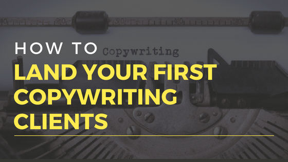 How to Land Your First Copywriting Clients