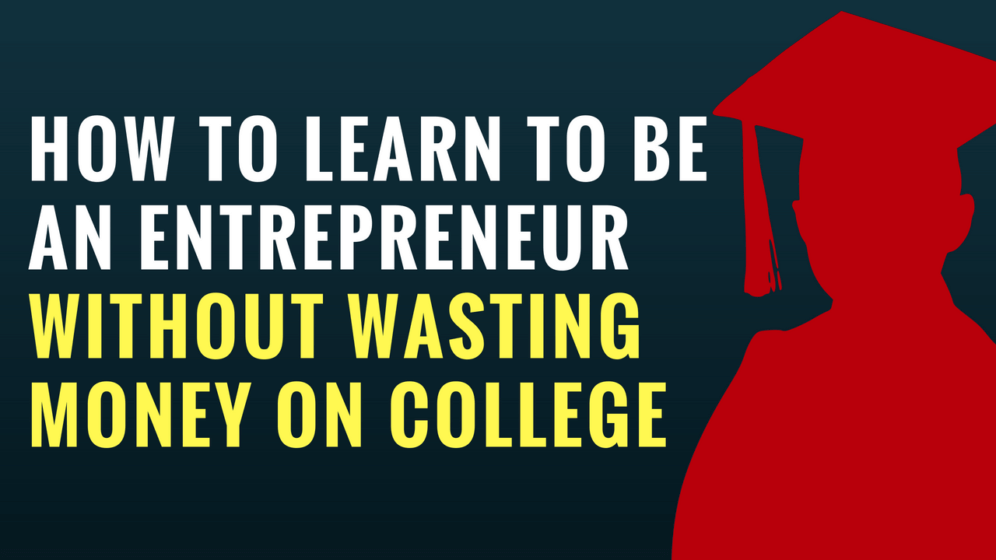 How to Learn to Be an Entrepreneur without Wasting Money on College