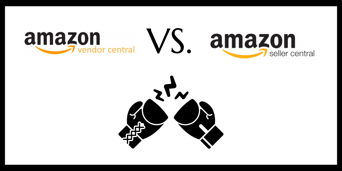 Amazon Seller Central vs. Amazon Vendor Central