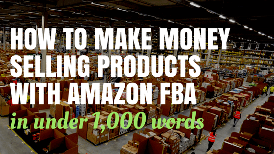 How to Make Money Selling Products with Amazon FBA
