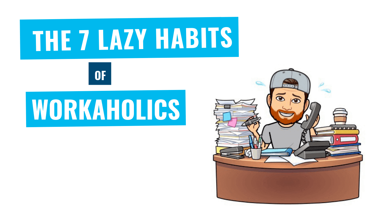 lazy habits of workaholics