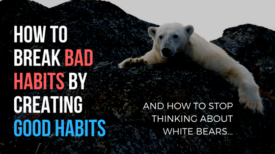 How to Break Bad Habits by Creating Good Habits