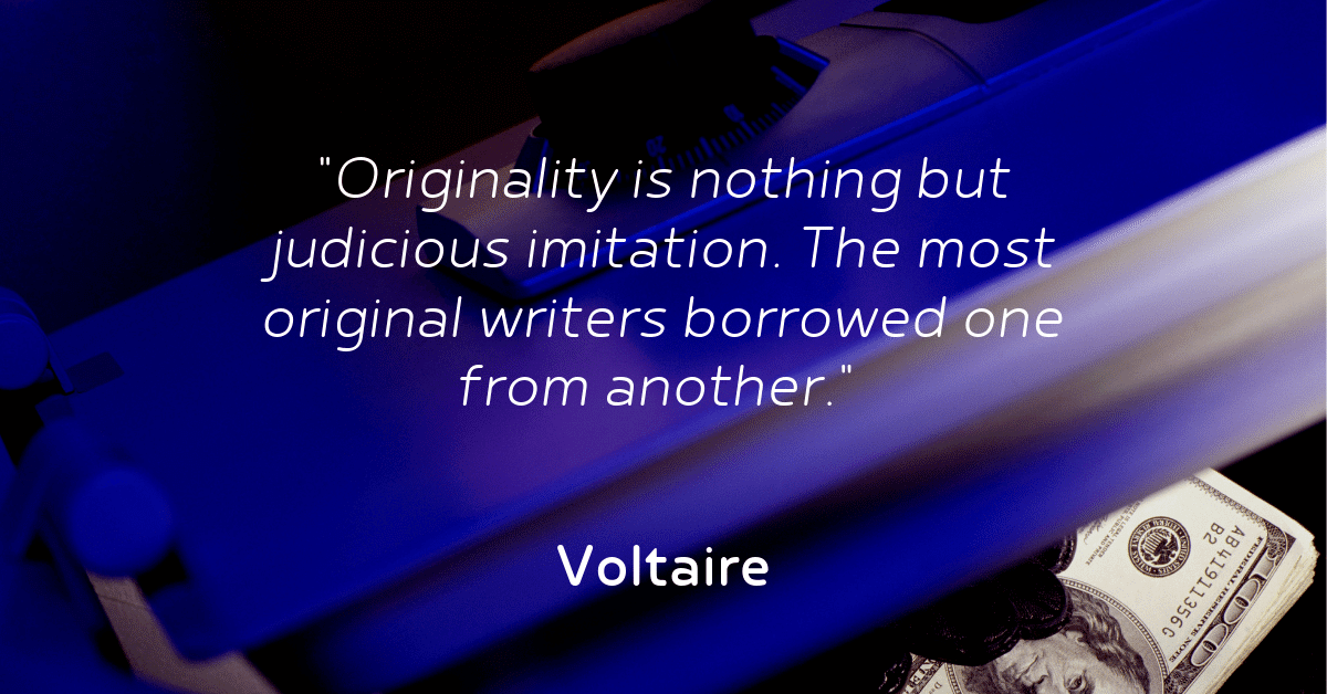 Originality is nothing but judicious imitation. the most original writers borrowed one from another.  voltaire
