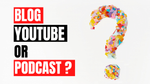 Blog Podcast or YouTube