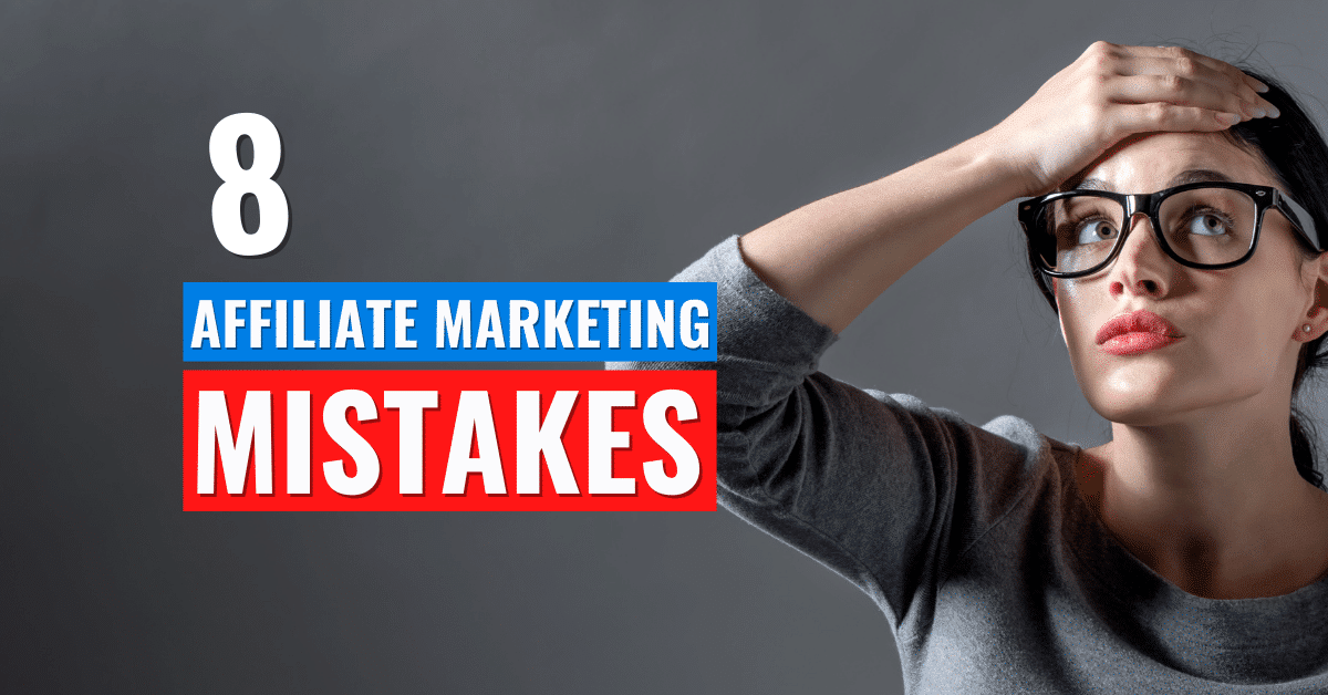 8 Affiliate Marketing Mistakes