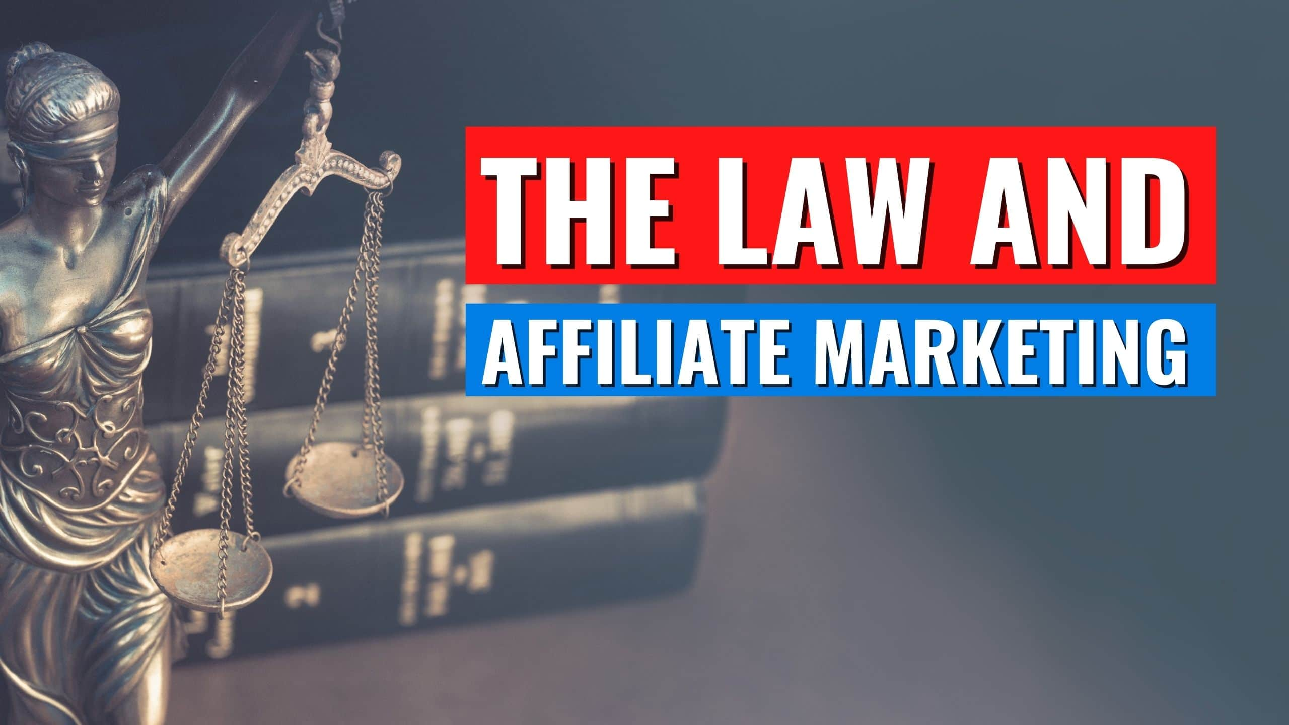 The Law and Affiliate Marketing